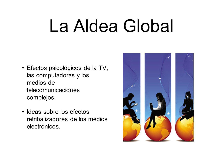 La Aldea Global Efectos psicológicos de la TV, las computadoras y los medios de telecomunicaciones complejos.