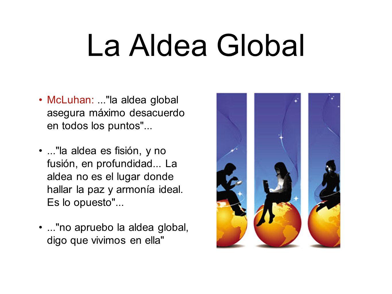 La Aldea Global McLuhan: ... la aldea global asegura máximo desacuerdo en todos los puntos ...