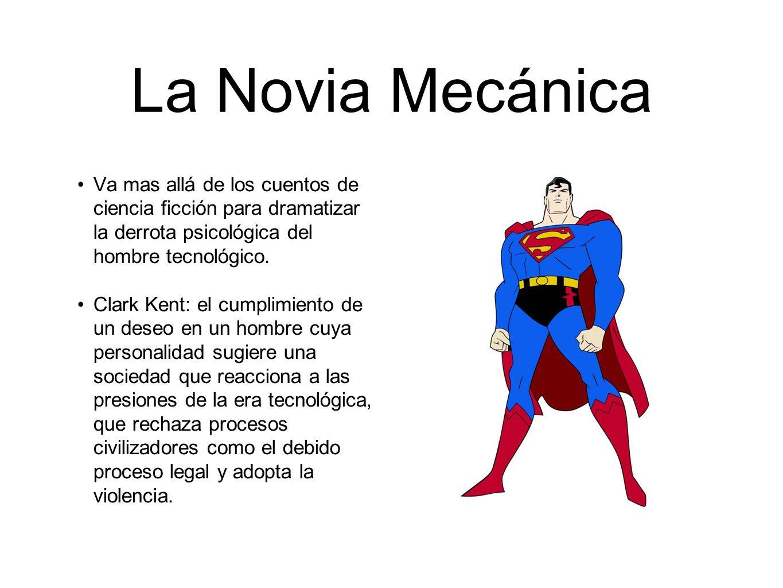 La Novia Mecánica Va mas allá de los cuentos de ciencia ficción para dramatizar la derrota psicológica del hombre tecnológico.