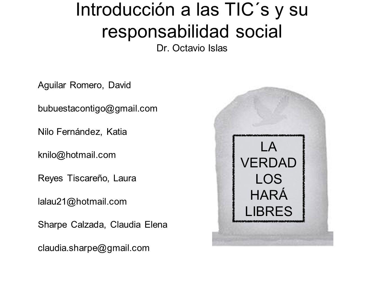 Introducción a las TIC´s y su responsabilidad social Dr. Octavio Islas
