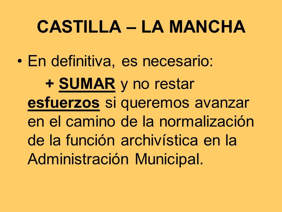 CASTILLA – LA MANCHA En definitiva, es necesario:
