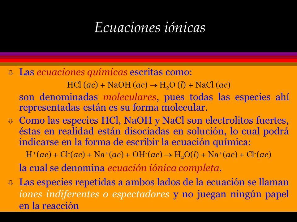 Ecuaciones iónicas Las ecuaciones químicas escritas como:
