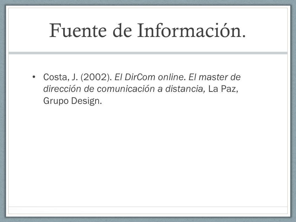 Fuente de Información. Costa, J. (2002). El DirCom online.