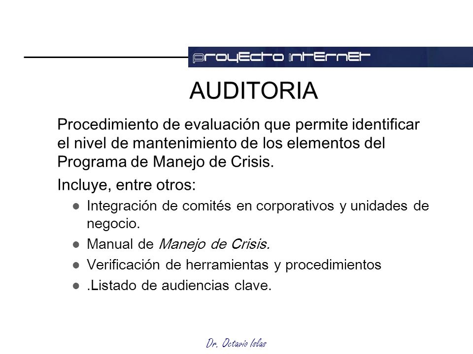 AUDITORIA Procedimiento de evaluación que permite identificar el nivel de mantenimiento de los elementos del Programa de Manejo de Crisis.