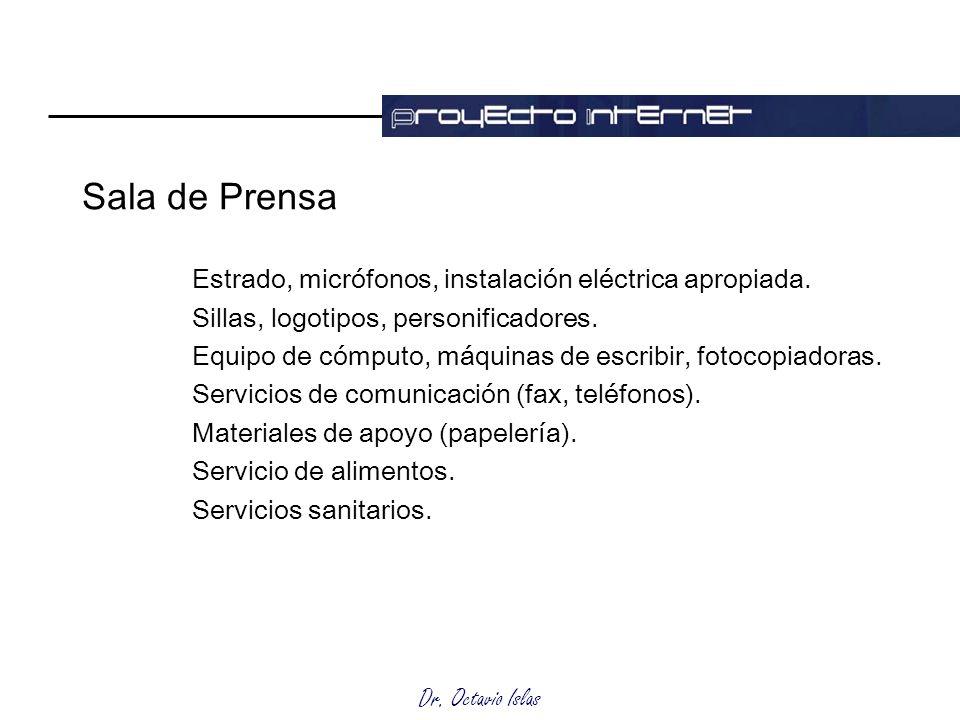 Sala de Prensa Estrado, micrófonos, instalación eléctrica apropiada.