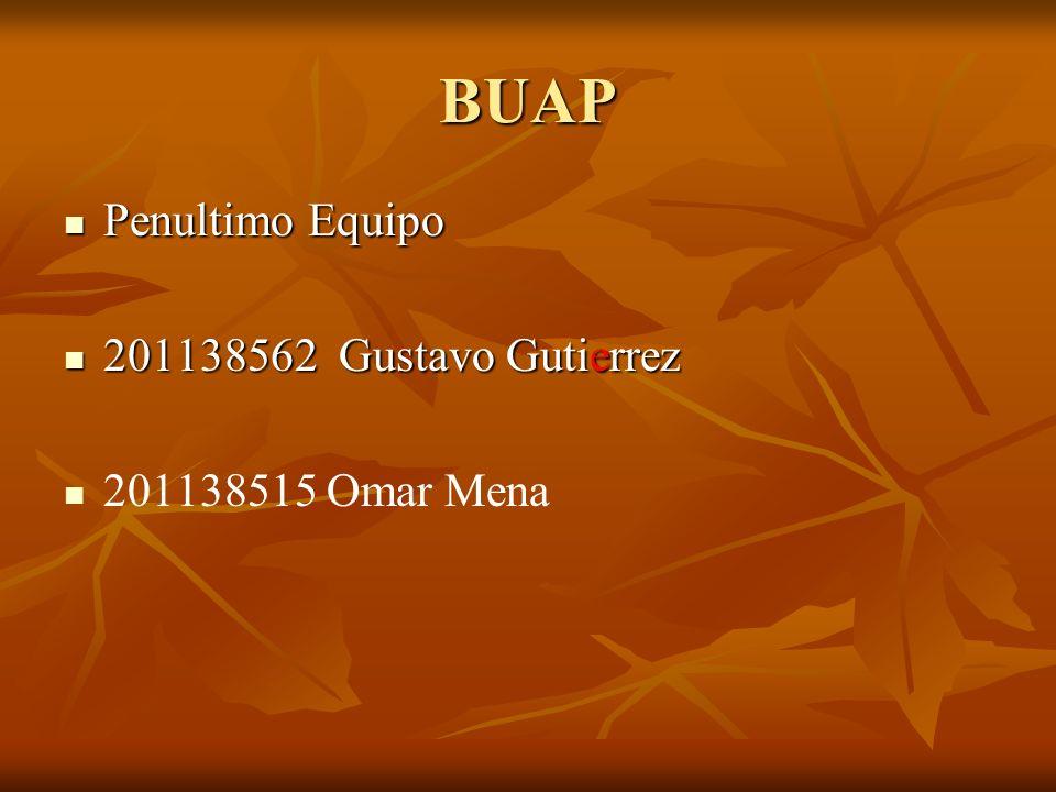 BUAP Penultimo Equipo 201138562 Gustavo Gutierrez 201138515 Omar Mena