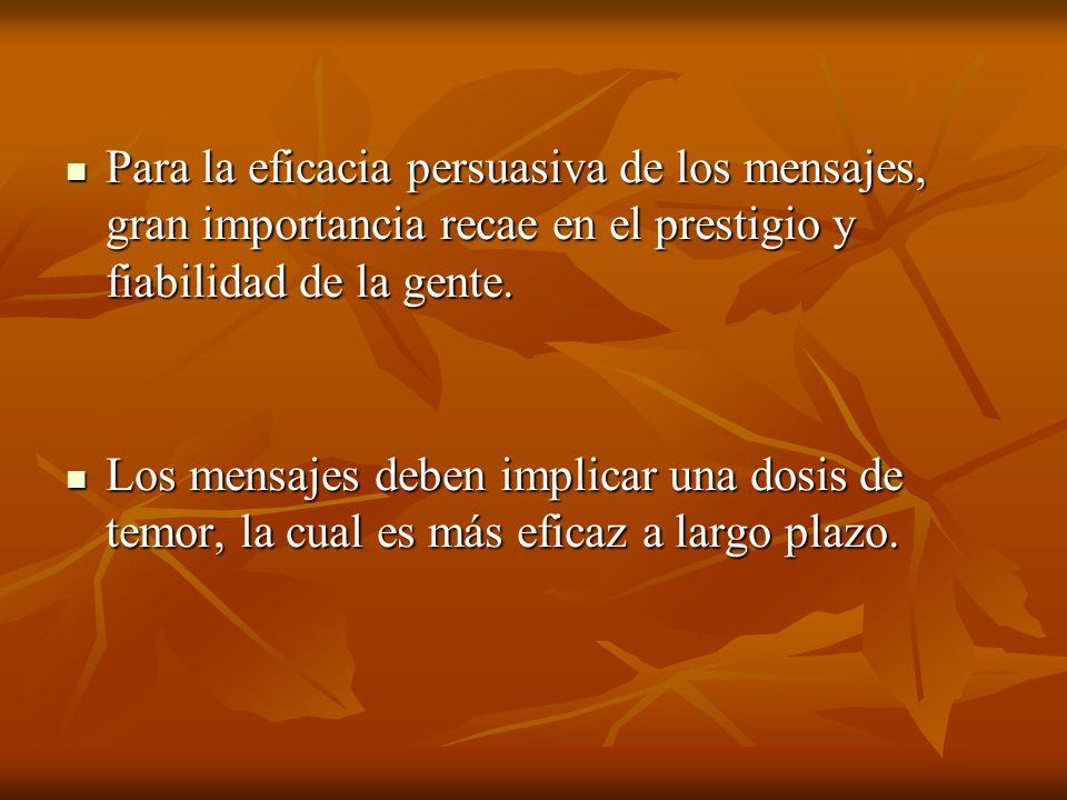Para la eficacia persuasiva de los mensajes, gran importancia recae en el prestigio y fiabilidad de la gente.