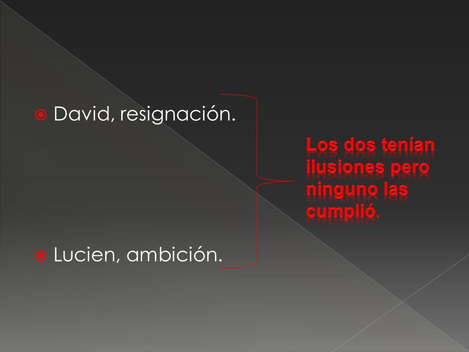 David, resignación. Lucien, ambición.
