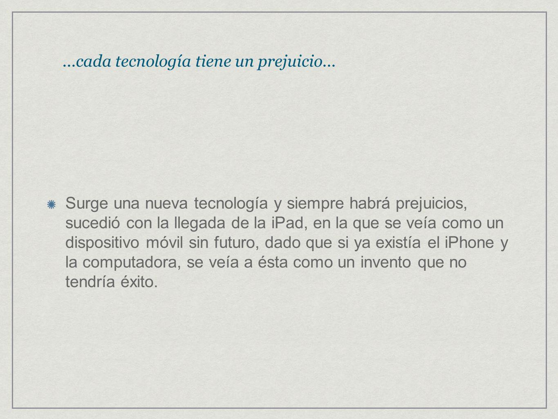 ...cada tecnología tiene un prejuicio...
