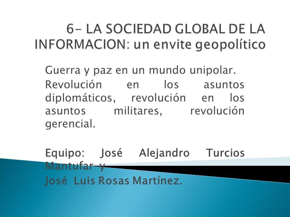 6- LA SOCIEDAD GLOBAL DE LA INFORMACION: un envite geopolítico