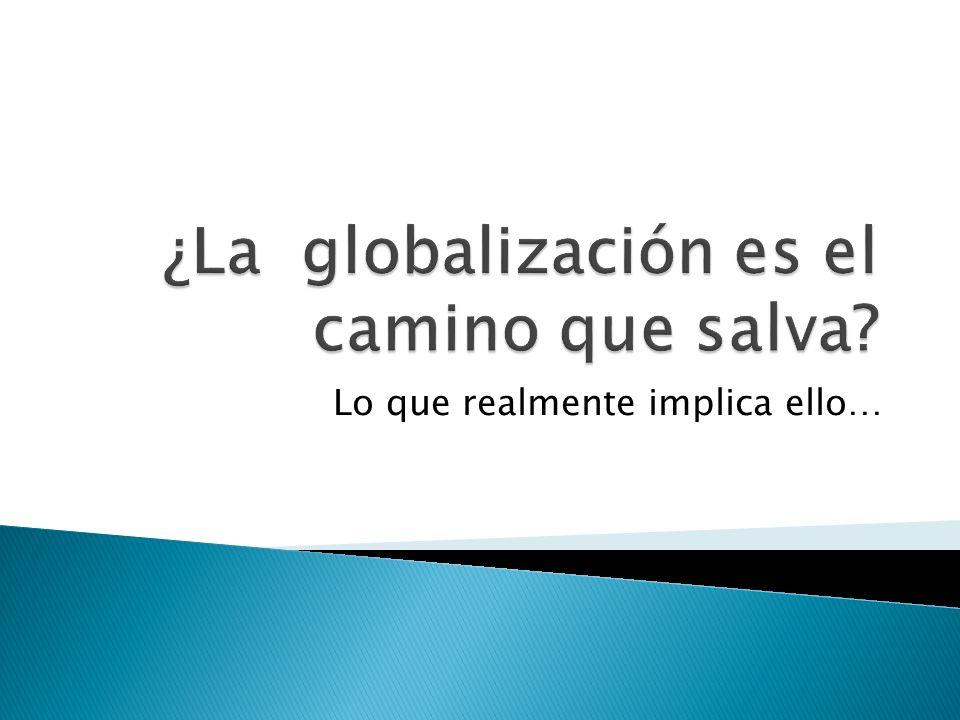 ¿La globalización es el camino que salva
