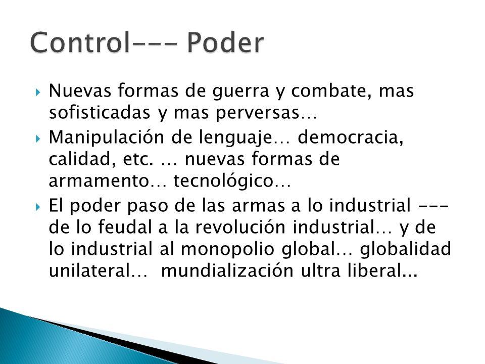 Control--- Poder Nuevas formas de guerra y combate, mas sofisticadas y mas perversas…