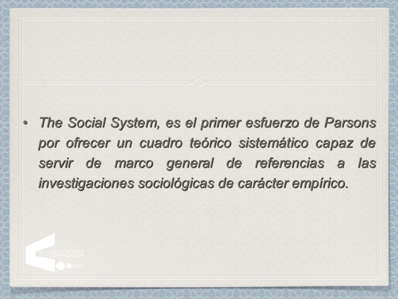 The Social System, es el primer esfuerzo de Parsons por ofrecer un cuadro teórico sistemático capaz de servir de marco general de referencias a las investigaciones sociológicas de carácter empírico.