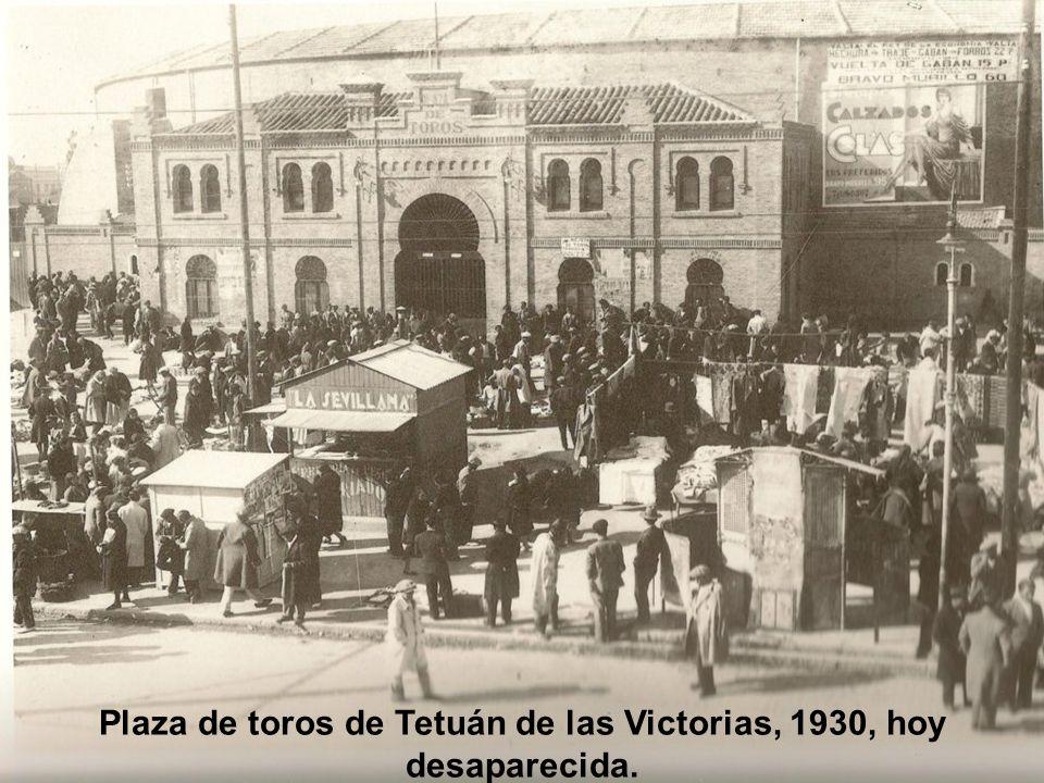Plaza de toros de Tetuán de las Victorias, 1930, hoy desaparecida.