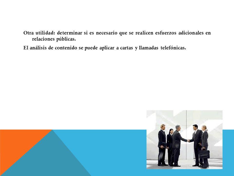 Otra utilidad: determinar si es necesario que se realicen esfuerzos adicionales en relaciones públicas.