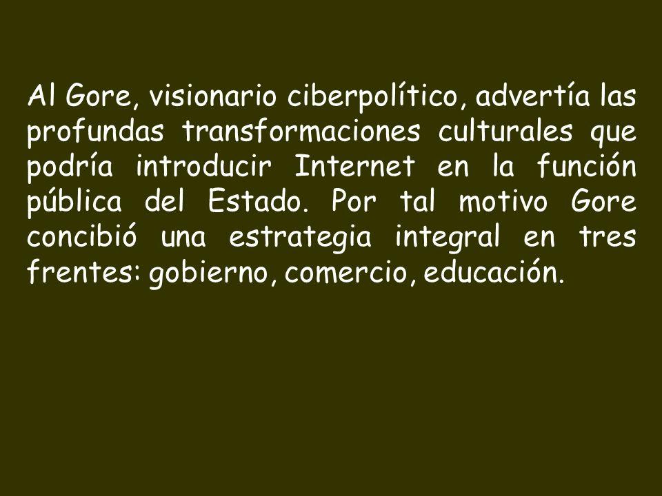 Al Gore, visionario ciberpolítico, advertía las profundas transformaciones culturales que podría introducir Internet en la función pública del Estado.