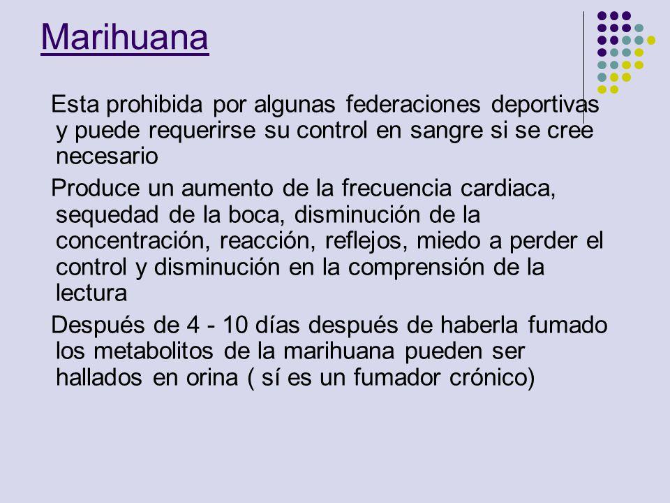 Marihuana Esta prohibida por algunas federaciones deportivas y puede requerirse su control en sangre si se cree necesario.