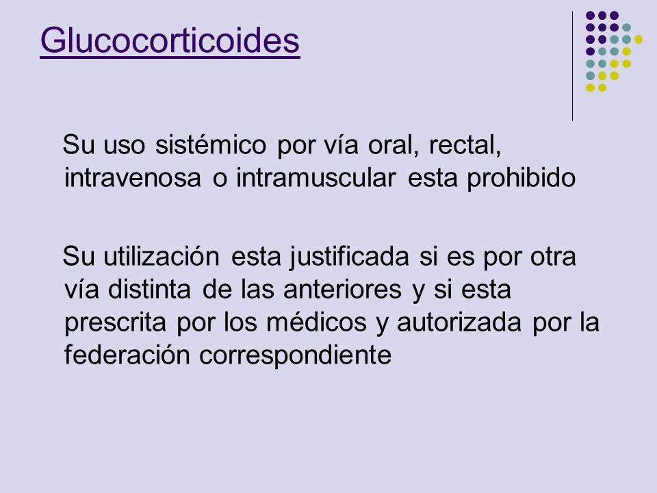 Glucocorticoides Su uso sistémico por vía oral, rectal, intravenosa o intramuscular esta prohibido.