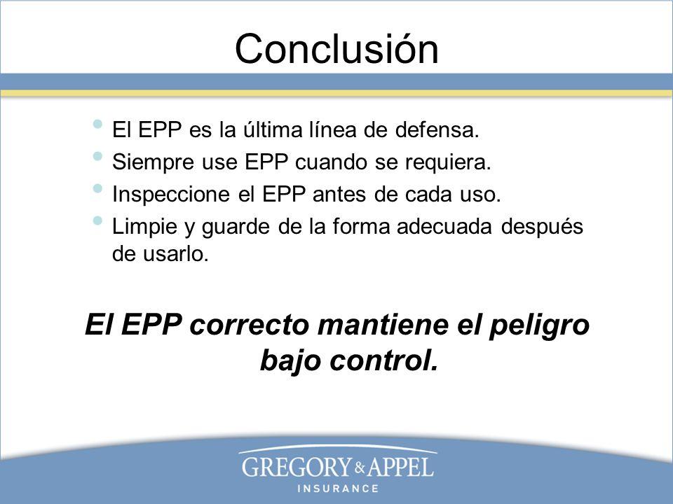 El EPP correcto mantiene el peligro bajo control.