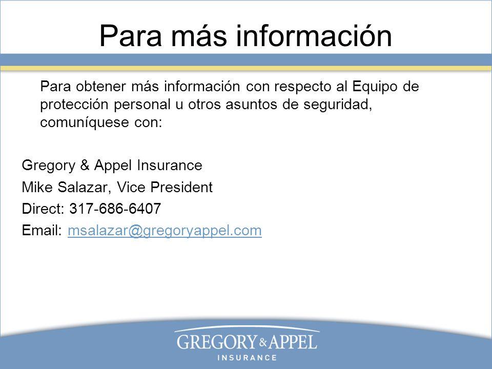 Para más informaciónPara obtener más información con respecto al Equipo de protección personal u otros asuntos de seguridad, comuníquese con: