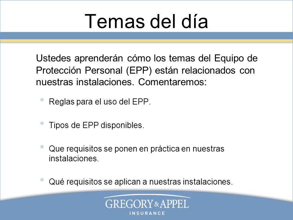 Temas del día Ustedes aprenderán cómo los temas del Equipo de Protección Personal (EPP) están relacionados con nuestras instalaciones. Comentaremos: