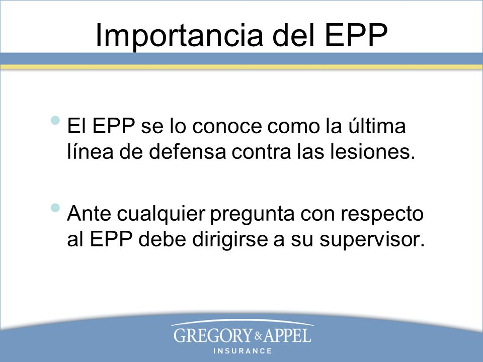 Importancia del EPPEl EPP se lo conoce como la última línea de defensa contra las lesiones.