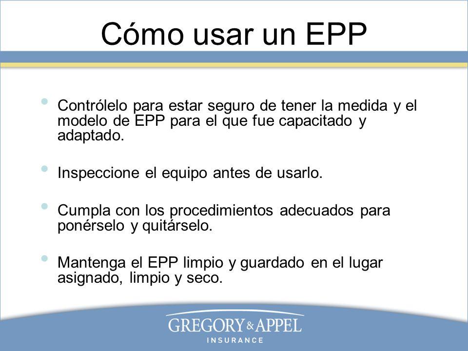 Cómo usar un EPP Contrólelo para estar seguro de tener la medida y el modelo de EPP para el que fue capacitado y adaptado.