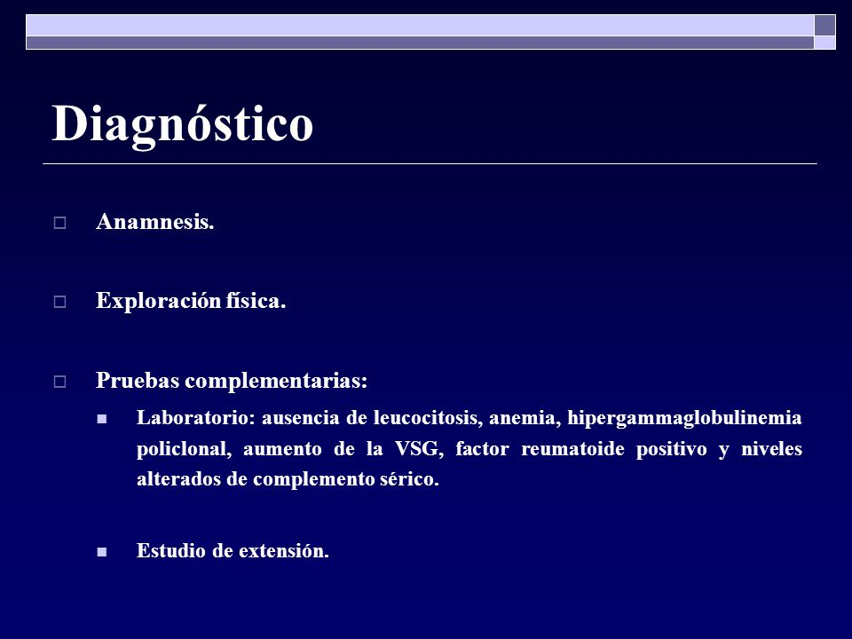 Diagnóstico Anamnesis. Exploración física. Pruebas complementarias: