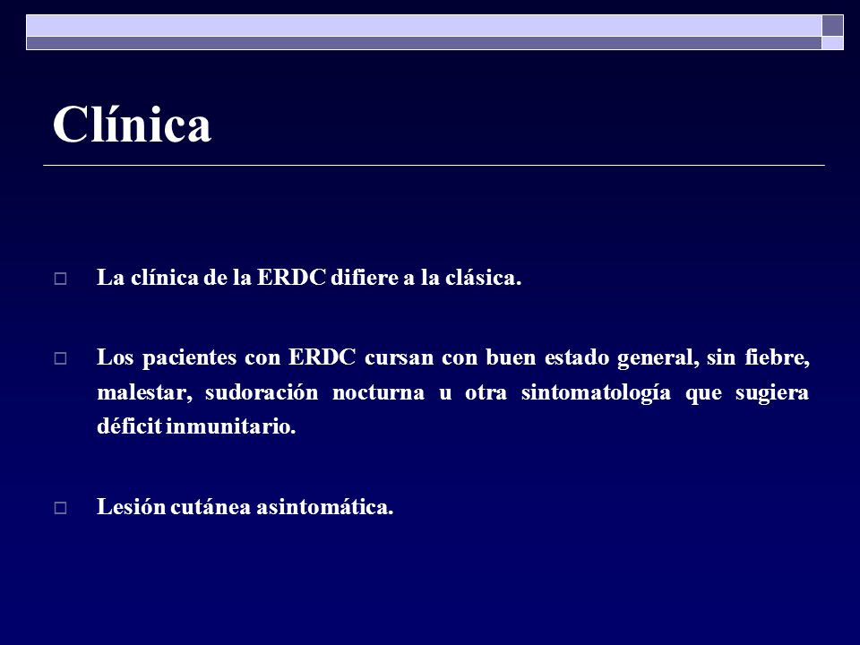 Clínica La clínica de la ERDC difiere a la clásica.