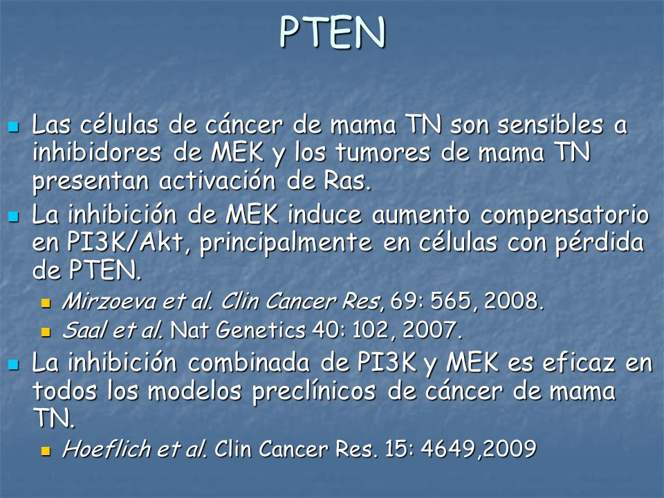 PTEN Las células de cáncer de mama TN son sensibles a inhibidores de MEK y los tumores de mama TN presentan activación de Ras.
