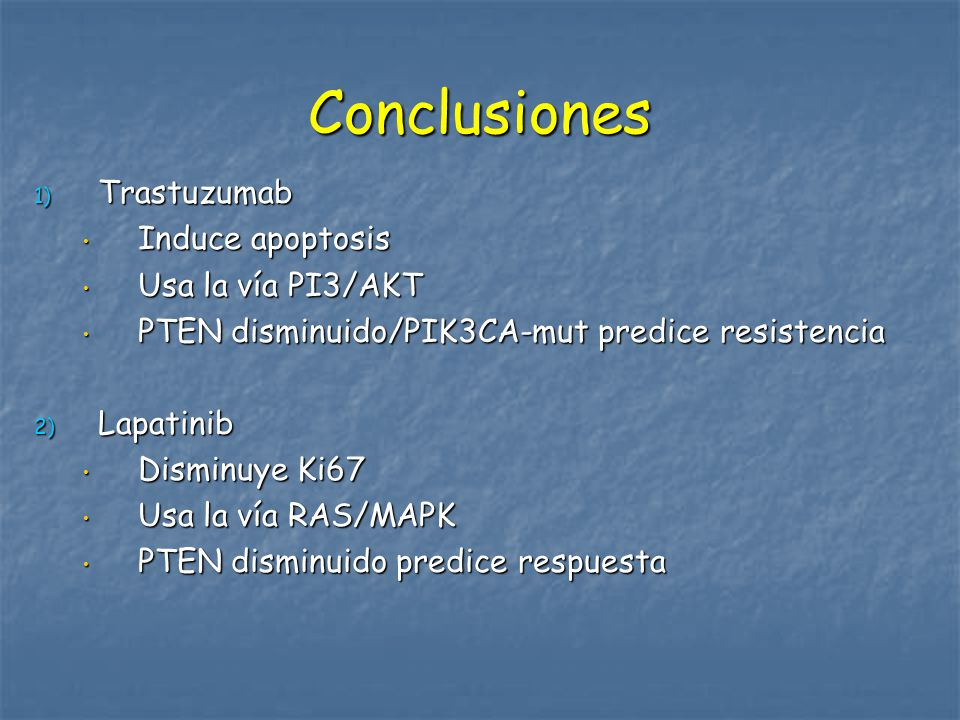 Conclusiones Trastuzumab Induce apoptosis Usa la vía PI3/AKT