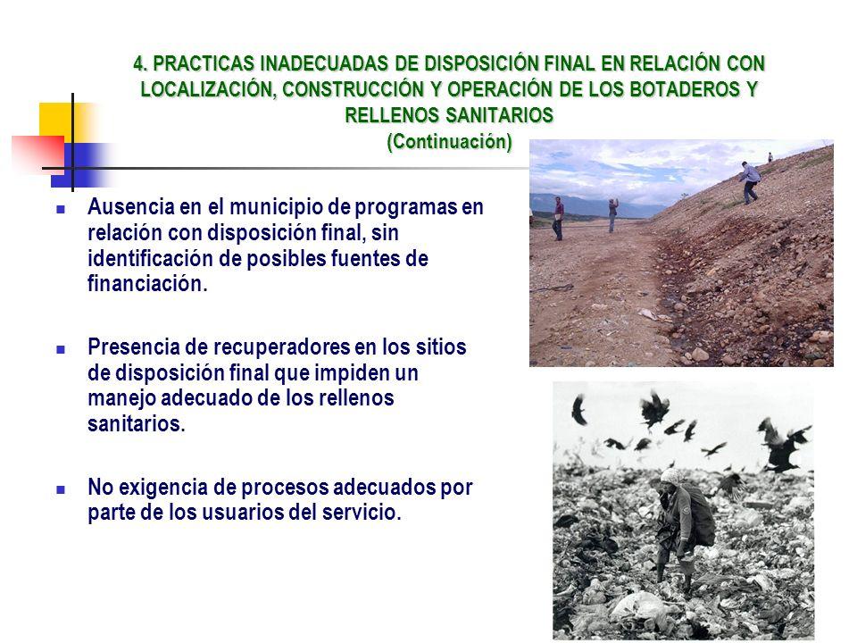 4. PRACTICAS INADECUADAS DE DISPOSICIÓN FINAL EN RELACIÓN CON LOCALIZACIÓN, CONSTRUCCIÓN Y OPERACIÓN DE LOS BOTADEROS Y RELLENOS SANITARIOS (Continuación)