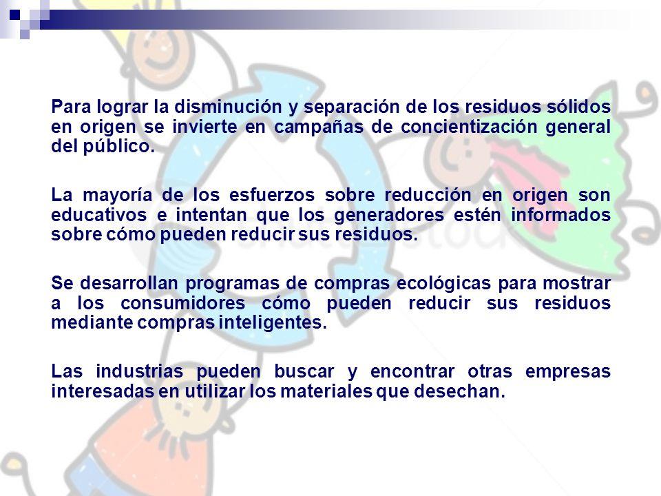 Para lograr la disminución y separación de los residuos sólidos en origen se invierte en campañas de concientización general del público.