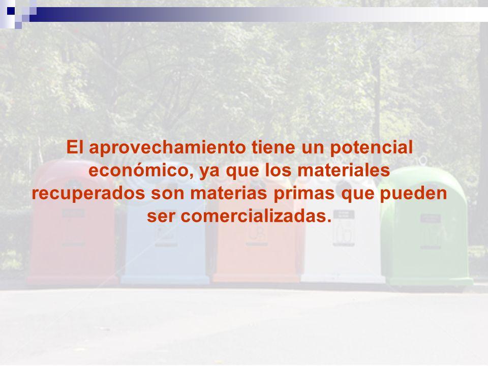 El aprovechamiento tiene un potencial económico, ya que los materiales recuperados son materias primas que pueden ser comercializadas.