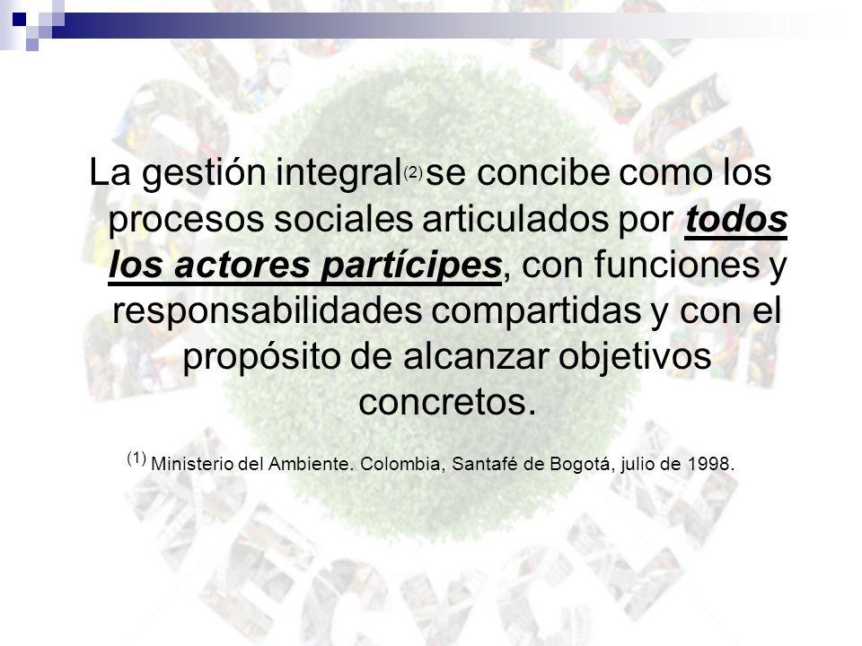 La gestión integral(2) se concibe como los procesos sociales articulados por todos los actores partícipes, con funciones y responsabilidades compartidas y con el propósito de alcanzar objetivos concretos.