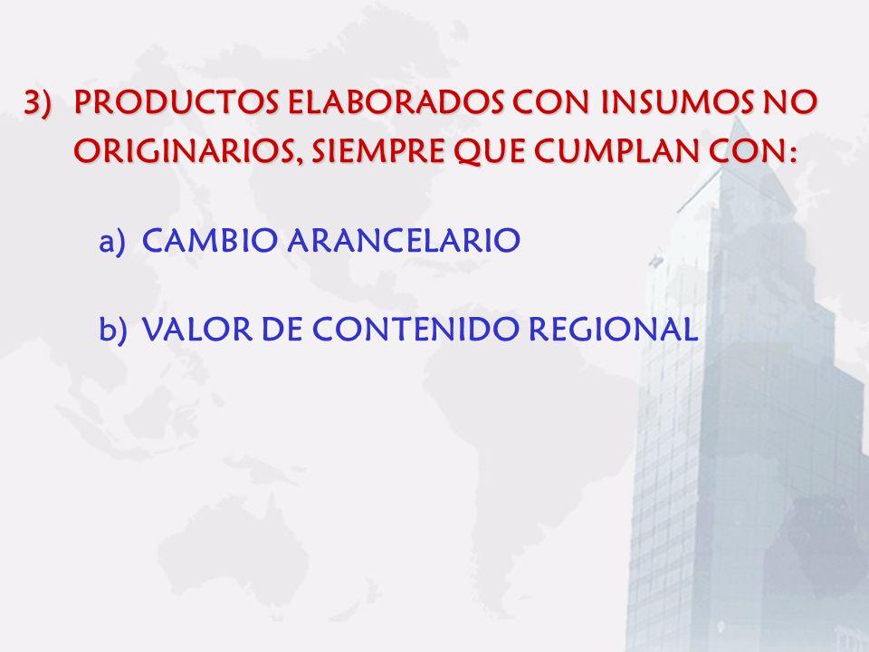 PRODUCTOS ELABORADOS CON INSUMOS NO ORIGINARIOS, SIEMPRE QUE CUMPLAN CON: