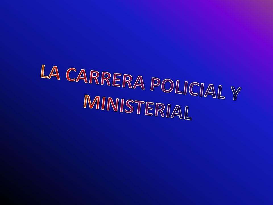 LA CARRERA POLICIAL Y MINISTERIAL