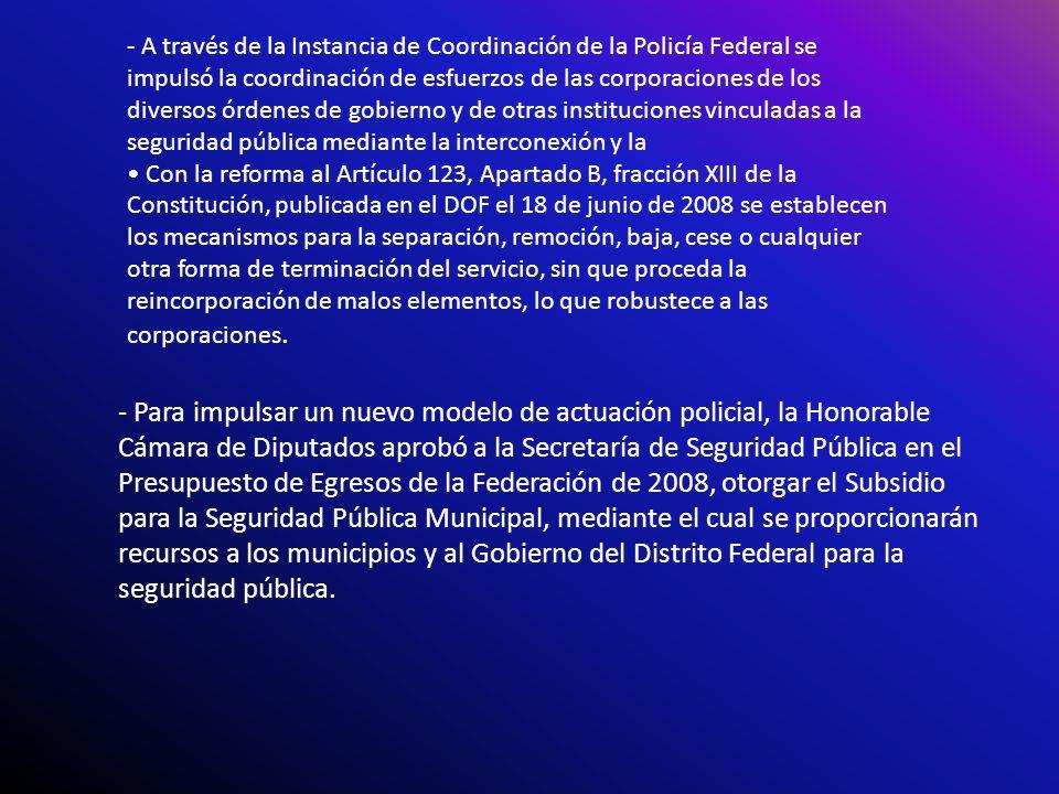 - A través de la Instancia de Coordinación de la Policía Federal se impulsó la coordinación de esfuerzos de las corporaciones de los diversos órdenes de gobierno y de otras instituciones vinculadas a la seguridad pública mediante la interconexión y la