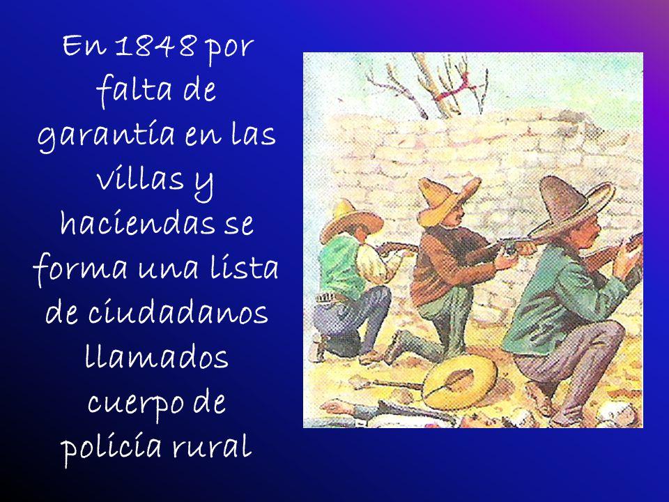 En 1848 por falta de garantía en las villas y haciendas se forma una lista de ciudadanos llamados cuerpo de policía rural