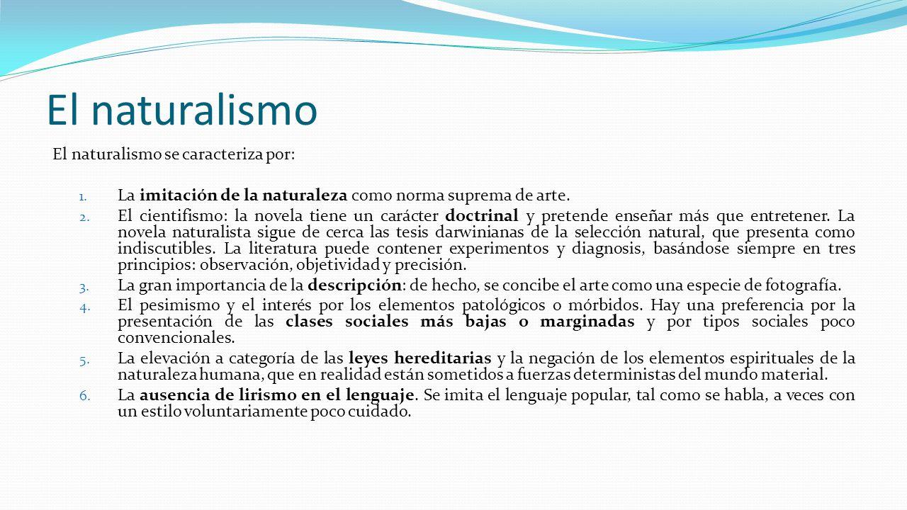 El naturalismo El naturalismo se caracteriza por: