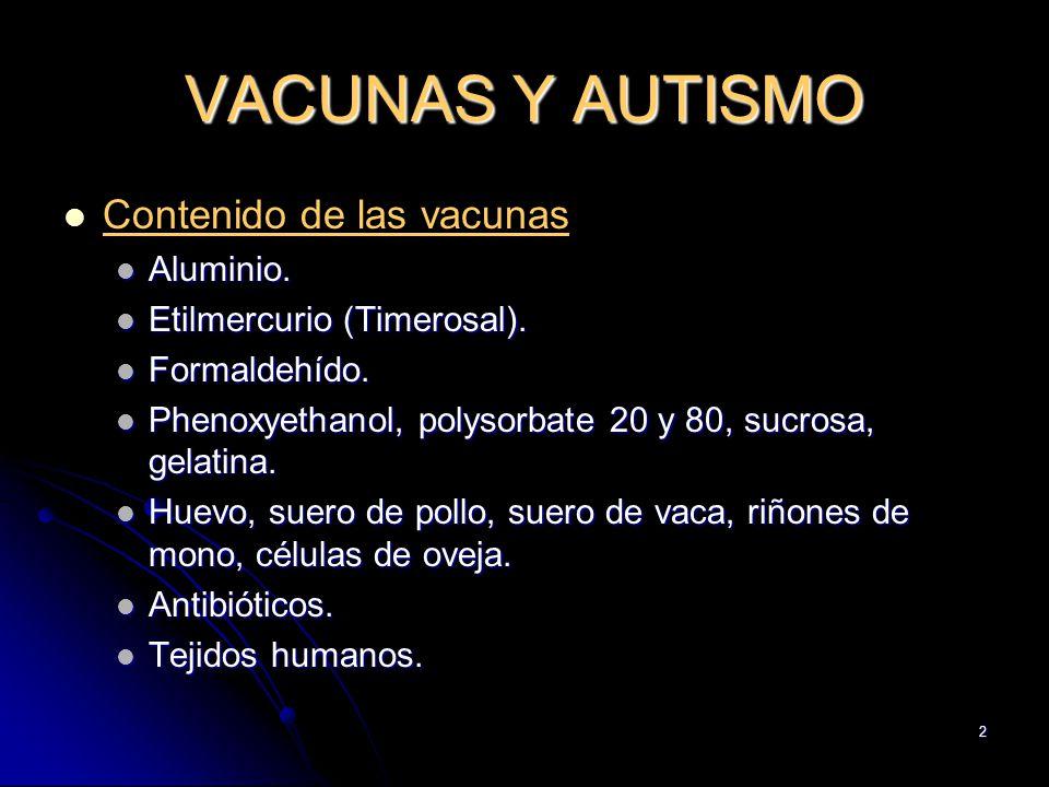 VACUNAS Y AUTISMO Contenido de las vacunas Aluminio.
