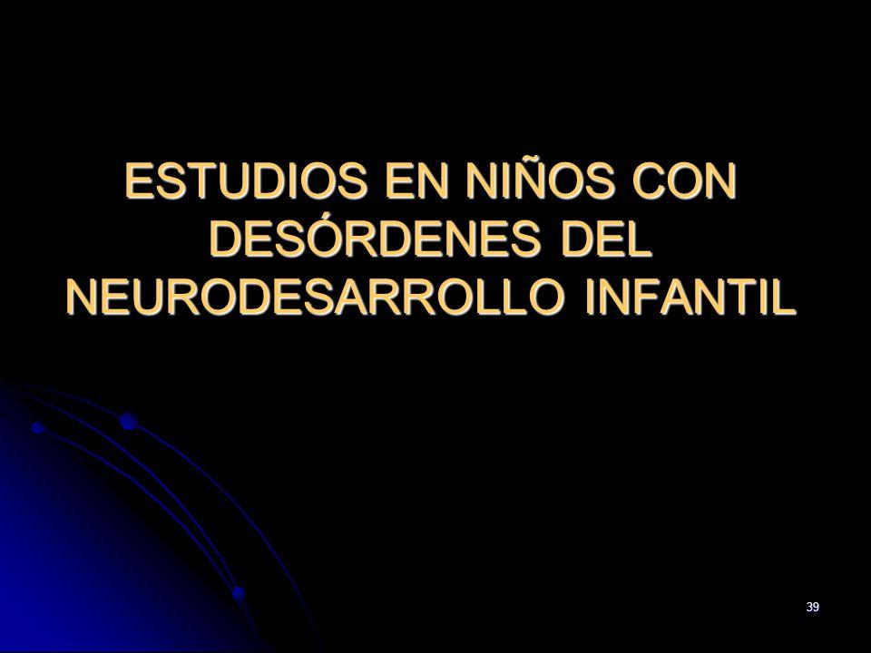ESTUDIOS EN NIÑOS CON DESÓRDENES DEL NEURODESARROLLO INFANTIL