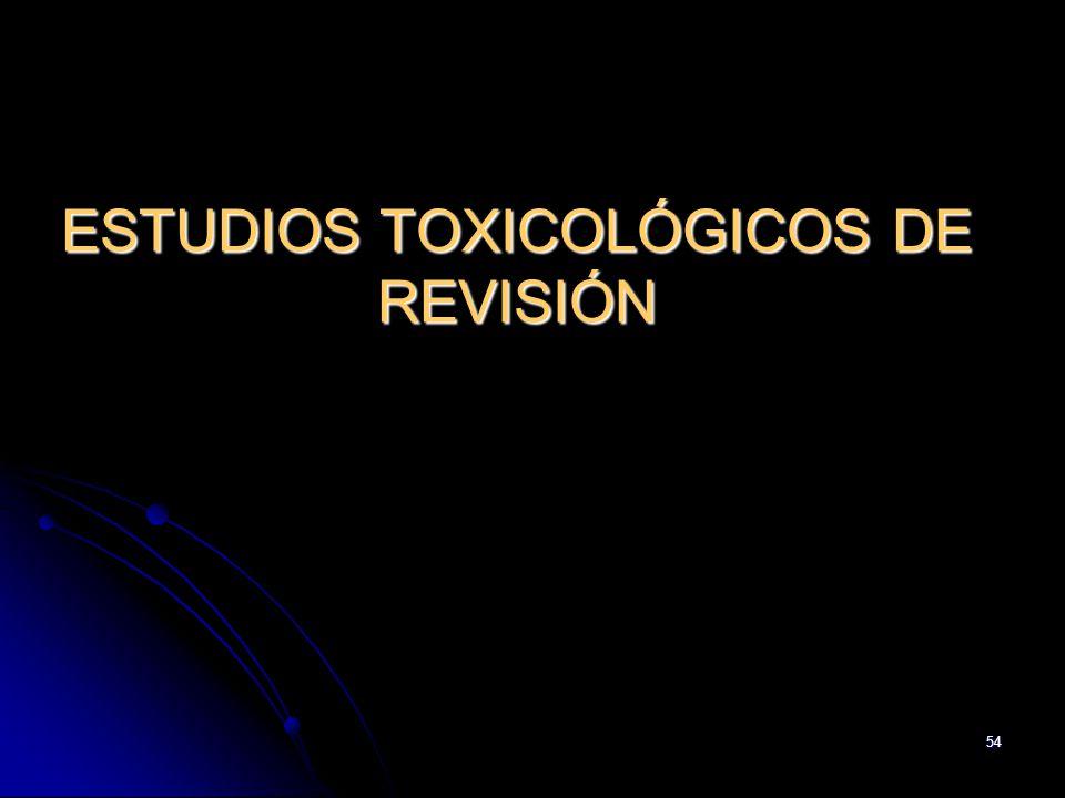 ESTUDIOS TOXICOLÓGICOS DE REVISIÓN