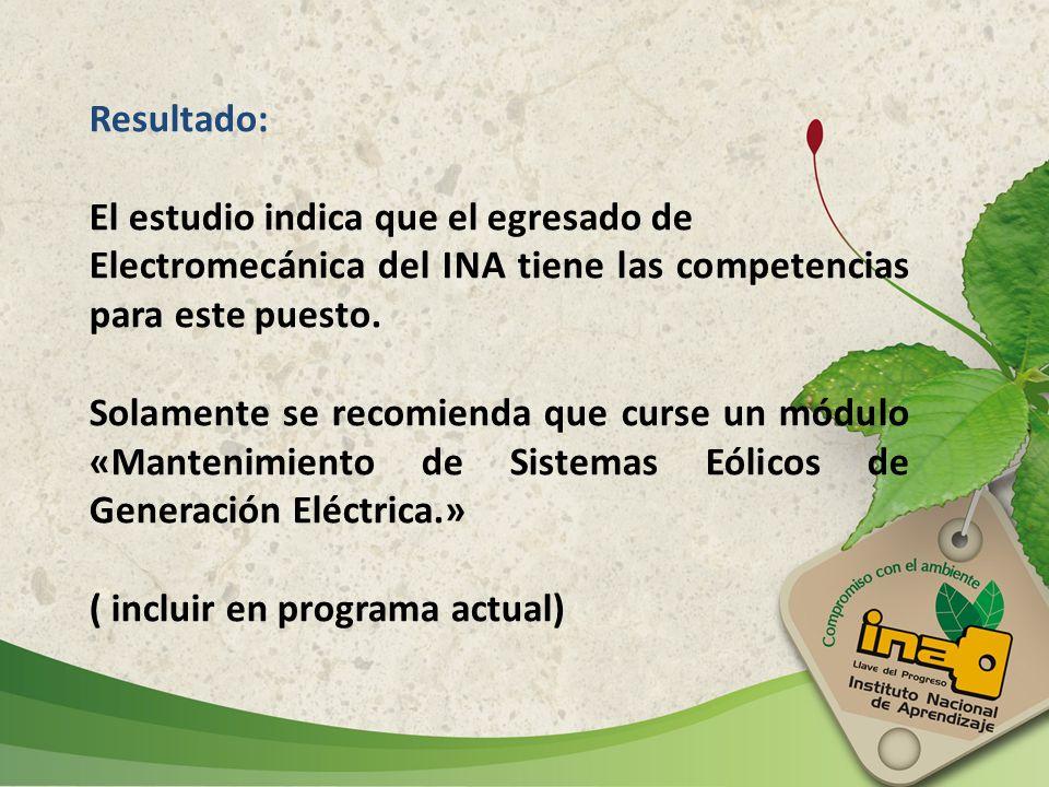 Resultado:El estudio indica que el egresado de. Electromecánica del INA tiene las competencias para este puesto.