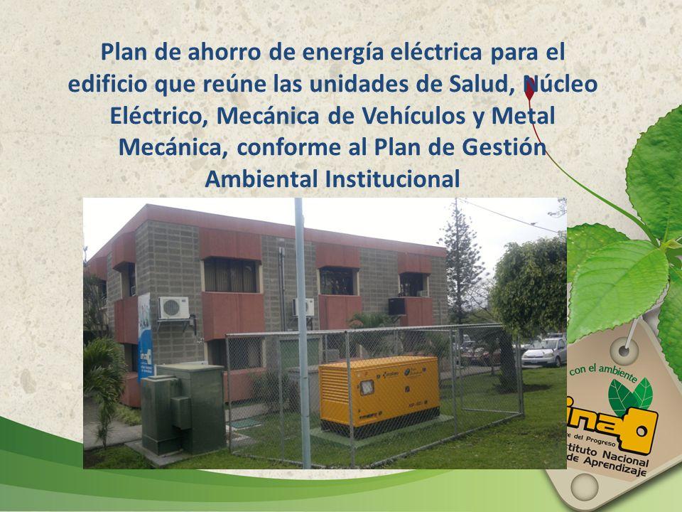 Plan de ahorro de energía eléctrica para el edificio que reúne las unidades de Salud, Núcleo Eléctrico, Mecánica de Vehículos y Metal Mecánica, conforme al Plan de Gestión Ambiental Institucional