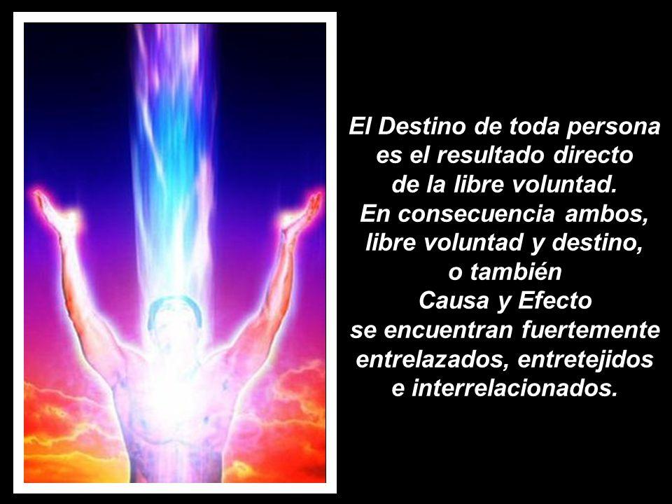 El Destino de toda persona es el resultado directo de la libre voluntad.