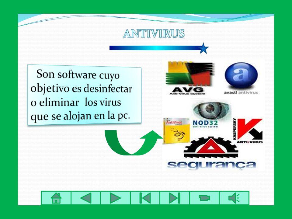 ANTIVIRUS Son software cuyo objetivo es desinfectar o eliminar los virus que se alojan en la pc.