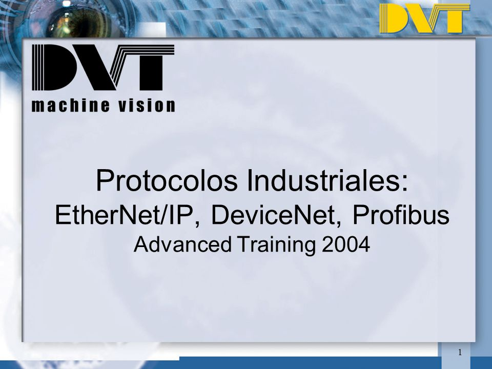 Protocolos Industriales: EtherNet/IP, DeviceNet, Profibus Advanced Training 2004