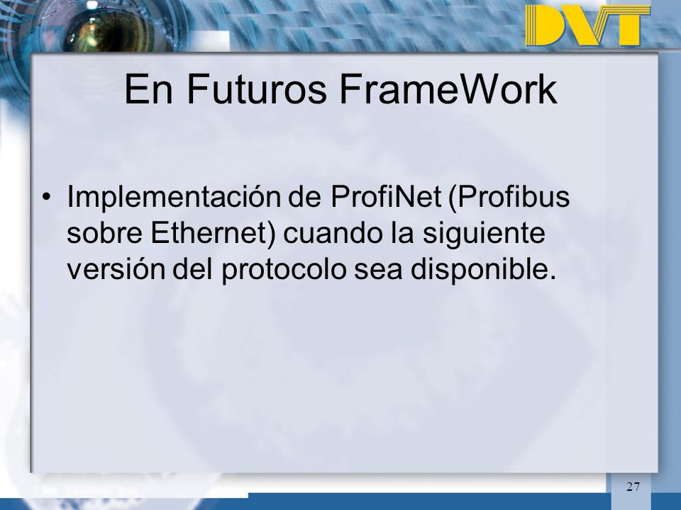 En Futuros FrameWork Implementación de ProfiNet (Profibus sobre Ethernet) cuando la siguiente versión del protocolo sea disponible.