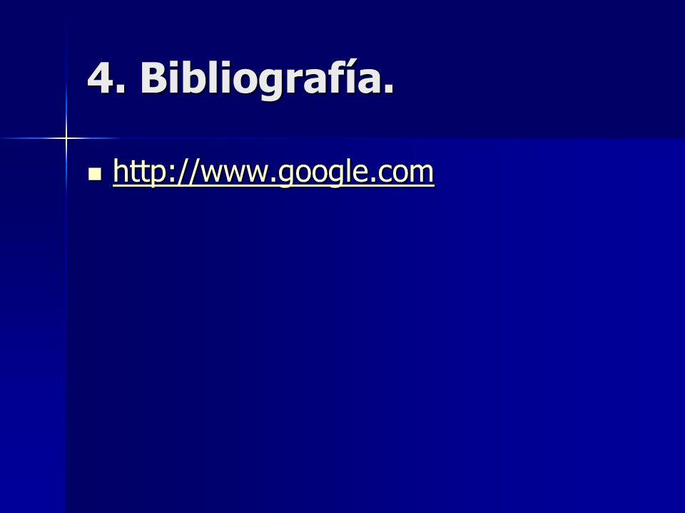 4. Bibliografía. http://www.google.com